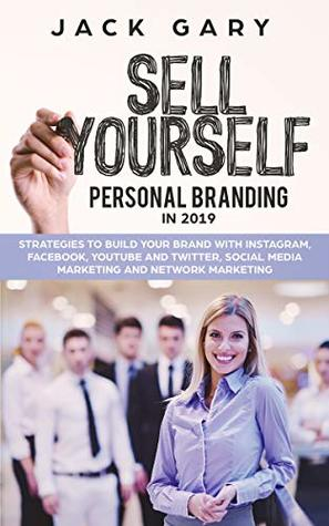 Personal Branding in 2019: Strategies to Build Your Brand With Instagram, Facebook, Youtube and Twitter, Social Media Marketing and Network Marketing (Social Media Marketing, Personal Brand Book 2)