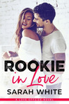 Rookie In Love by Sarah White