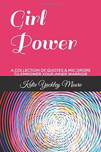 Girl Power: a collection of quotes & mic drops to empower your inner warrior