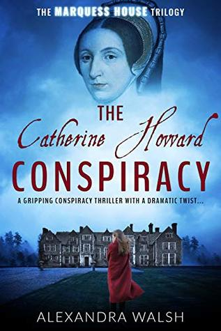 The Catherine Howard Conspiracy (The Marquess House Trilogy #1)