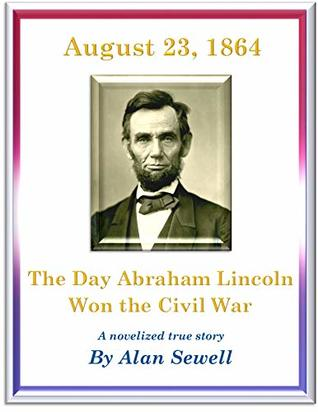 August 23, 1864: The Day Abraham Lincoln Won the Civil War