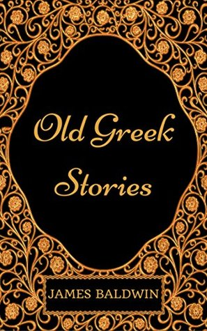 Old Greek Stories: By James Baldwin - Illustrated
