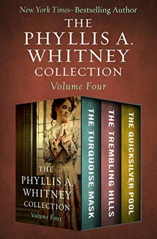 The Phyllis A. Whitney Collection Volume Four: The Turquoise Mask, The Trembling Hills, and The Quicksilver Pool