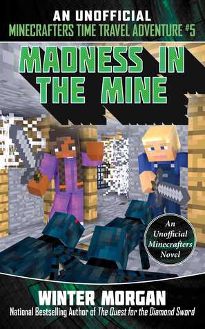 Madness in the Mine: An Unofficial Minecrafters Time Travel Adventure, Book 5