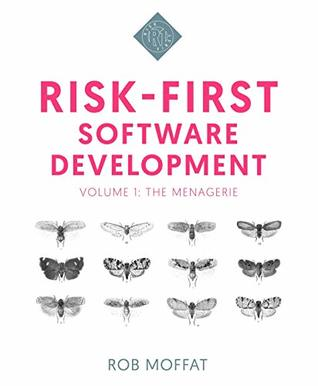 Risk-First Software Development: The Menagerie