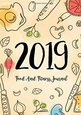 Food And Fitness Journal 2019 A Year 365 Daily 52 Week 2019