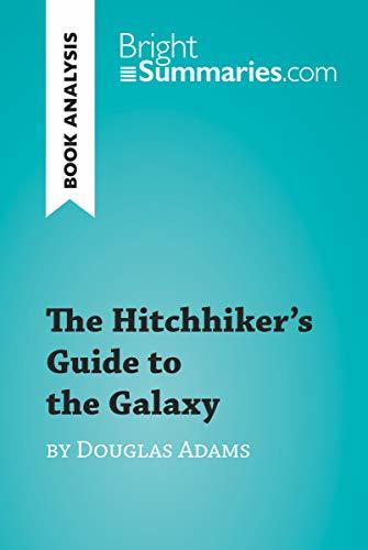 The Hitchhiker's Guide to the Galaxy by Douglas Adams (Book Analysis): Detailed Summary, Analysis and Reading Guide (BrightSummaries.com)