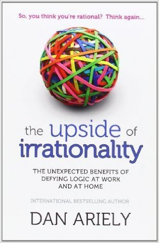 The Upside of Irrationality Paperback – 9 Jun 2011 by Dan Ariely (Author