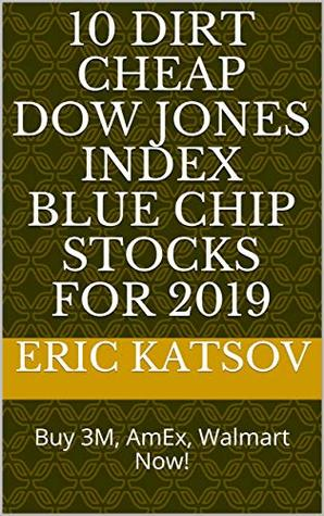 10 Dirt Cheap Dow Jones Index Blue Chip Stocks for 2019: Buy 3M, AmEx, Walmart Now! (Stock Market Monitor Book 5)