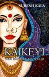 KAIKEYI the mother of a god by Suresh Kala