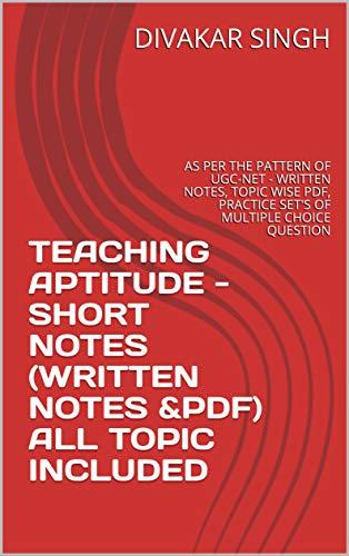 TEACHING APTITUDE - SHORT NOTES (WRITTEN NOTES &PDF) ALL TOPIC INCLUDED: AS PER THE PATTERN OF UGC-NET - WRITTEN NOTES, TOPIC WISE PDF, PRACTICE ... CHOICE QUESTION (PAPER-1 SUBJECTS)