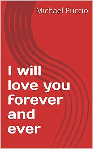 I will love you forever and ever (The original I will love you forever and ever Book 1)