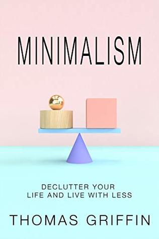 Minimalism: Declutter Your Life and Live with Less