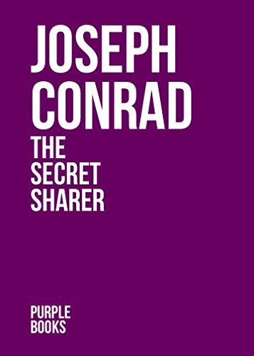 THE SECRET SHARER by Joseph Conrad author of An Outcast of the Islands; Heart of Darkness; Lord Jim; Typhoon; Romance; Nostromo; Romance; Chance; Victory; The Rescue (Annotated)