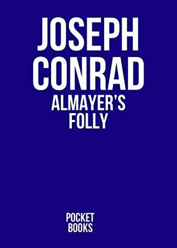 ALMAYER'S FOLLY by Joseph Conrad author of An Outcast of the Islands; Heart of Darkness; Lord Jim; Typhoon; Romance; Nostromo; Romance; Chance; Victory; The Rescue (Annotated)