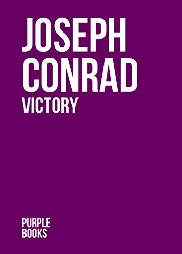 VICTORY by Joseph Conrad author of An Outcast of the Islands; Heart of Darkness; Lord Jim; Typhoon; Romance; Nostromo; Romance; Chance; Victory; The Rescue (Annotated)