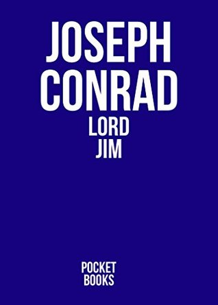 LORD JIM by Joseph Conrad author of An Outcast of the Islands; Heart of Darkness; Lord Jim; Typhoon; Romance; Nostromo; Romance; Chance; Victory; The Rescue (Annotated)