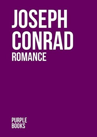 ROMANCE by Joseph Conrad author of An Outcast of the Islands; Heart of Darkness; Lord Jim; Typhoon; Romance; Nostromo; Romance; Chance; Victory; The Rescue (Annotated)