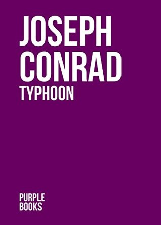 TYPHOON by Joseph Conrad author of An Outcast of the Islands; Heart of Darkness; Lord Jim; Typhoon; Romance; Nostromo; Romance; Chance; Victory; The Rescue (Annotated)