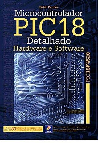 Microcontrolador PIC18 Detalhado. Hardware e Software