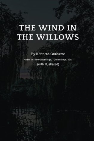 """THE WIND IN THE WILLOWS (with illustrated) - Original Version: By Kenneth Grahame : Author Of """"The Golden Age,"""" """"Dream Days,"""" Etc.: Volume 7"""