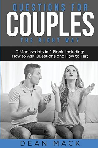 Questions for Couples: The Right Way - Bundle - The Only 2 Books You Need to Master Relationship Questions, Couples Communication and Questions to Ask Before Marriage Today (Social Skills) (Volume 9)