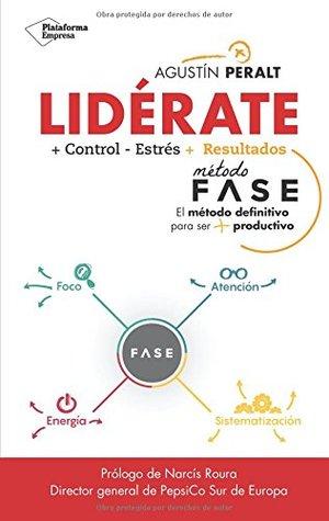 Lidérate: Método Fase: El método definitivo para ser más productivo