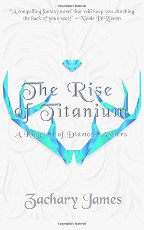 The Rise Of Titanium: A Kingdom Of Diamond Antlers Novel (Volume 1)
