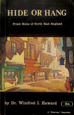 Hide or Hang: Priest Holes of North East England
