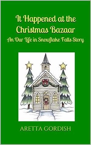 It Happened at the Christmas Bazaar: An Our Life in Snowflake Falls Story