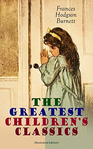 The Greatest Children's Classics (Illustrated Edition): Adventure Classics, Biographical Books, Fairy Tales, Ghost Stories & Fables: A Little Princess, ... Closed Room, The Good Wolf, The Cozy Lion…