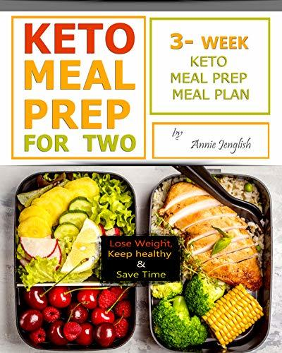 KETO MEAL PREP FOR TWO: Lose Weight, Keep healthy and Save Time, 3-Week Keto Meal Prep Meal Plan.