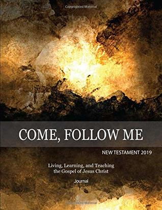 Come, Follow Me New Testament 2019 Living, Learning and Teaching the Gospel of Jesus Christ Journal: Inspirational Study Journal For Individuals and Families
