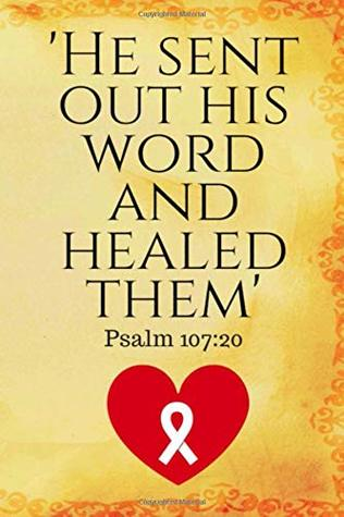 He Sent Out His Word And Healed Them: Biblical Affirmations Journal for Cancer Patients and Survivors