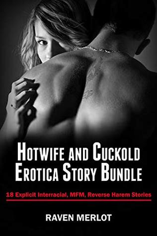 Hotwife And Cuckold Erotica Story Bundle 18 Explicit Interracial Mfm And Reverse Harem Stories By Raven Merlot
