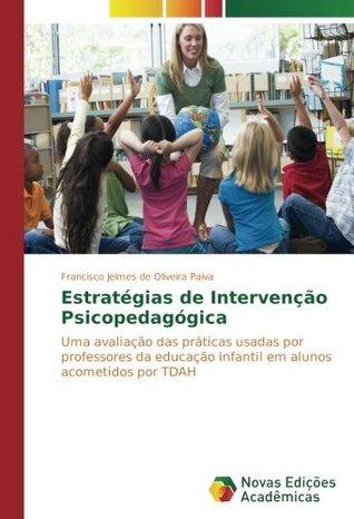 Estratégias de Intervenção Psicopedagógica: Uma avaliação das práticas usadas por professores da educação infantil em alunos acometidos por TDAH