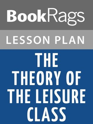 Lesson Plans The Theory of the Leisure Class
