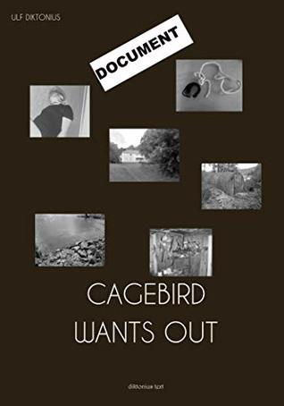 Cagebird Wants Out: Document of a Crime