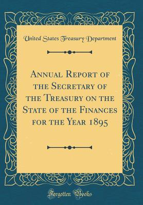 Annual Report of the Secretary of the Treasury on the State of the Finances for the Year 1895