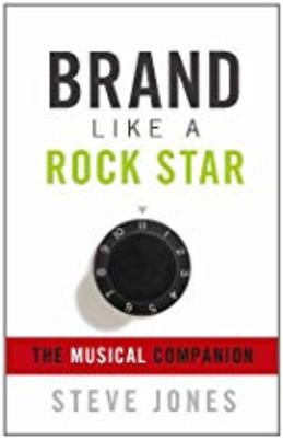 Brand Like A Rock Star: The Musical Companion