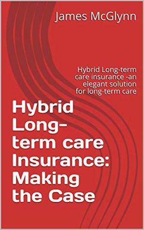 Hybrid Long Term Care Insurance Making The Case