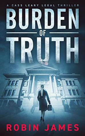 Burden of Truth (Cass Leary Legal Thriller, #1)