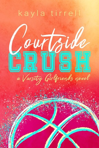 Courtside Crush (Varsity Girlfriends #1)