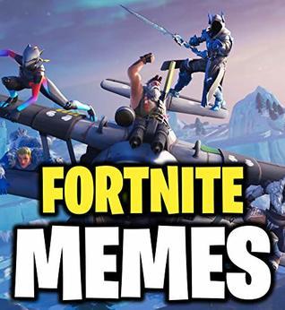 Fortnite: Epic Fortnite Battle Royale Memes (Fortnite Memes Book 9)