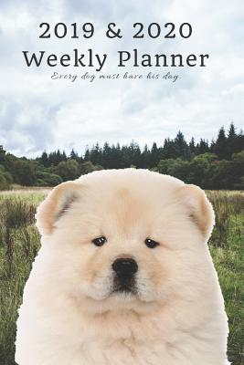 2019 & 2020 Weekly Planner Every Dog Must Have His Day.: Cute Chow in Nature: Two Year Agenda Datebook: Plan Goals to Gain & Work to Maintain Daily & Monthly (6 X 9 In; 105 Pages)