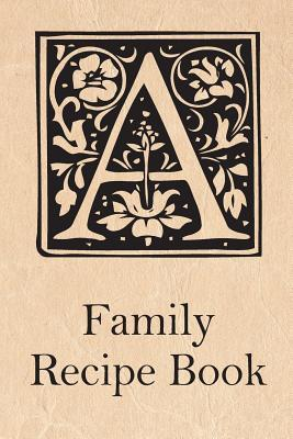 Family Recipe Book: Create Your Own Family Recipe Book in This Cookbook with a Vintage Feel.