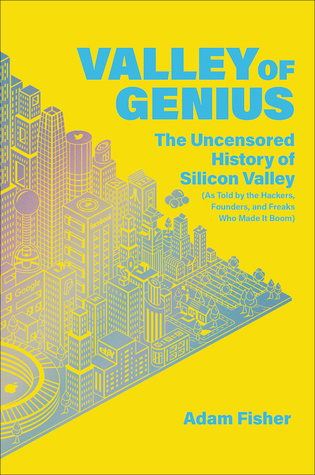 Valley of Genius: The Uncensored History of Silicon Valley
