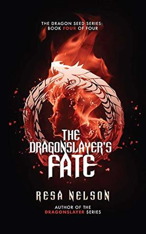The Dragonslayer's Fate: The Dragon Seed Series: Book Four of Four