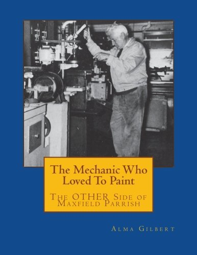 The Mechanic Who Loved To Paint: The OTHER Side of Maxfield Parrish