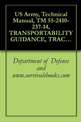 US Army, Technical Manual, TM 55-2410-237-14, TRANSPORTABILITY GUIDANCE, TRACTOR, FULL-TRACKED, LOW-SPEED DIESEL-ENGINE-DRIVEN, MEDIUM DRAWBAR PULL, CATERPILLAR ... AND ROPS (2410-01-050-9628) W/RIPPER WO/ROP